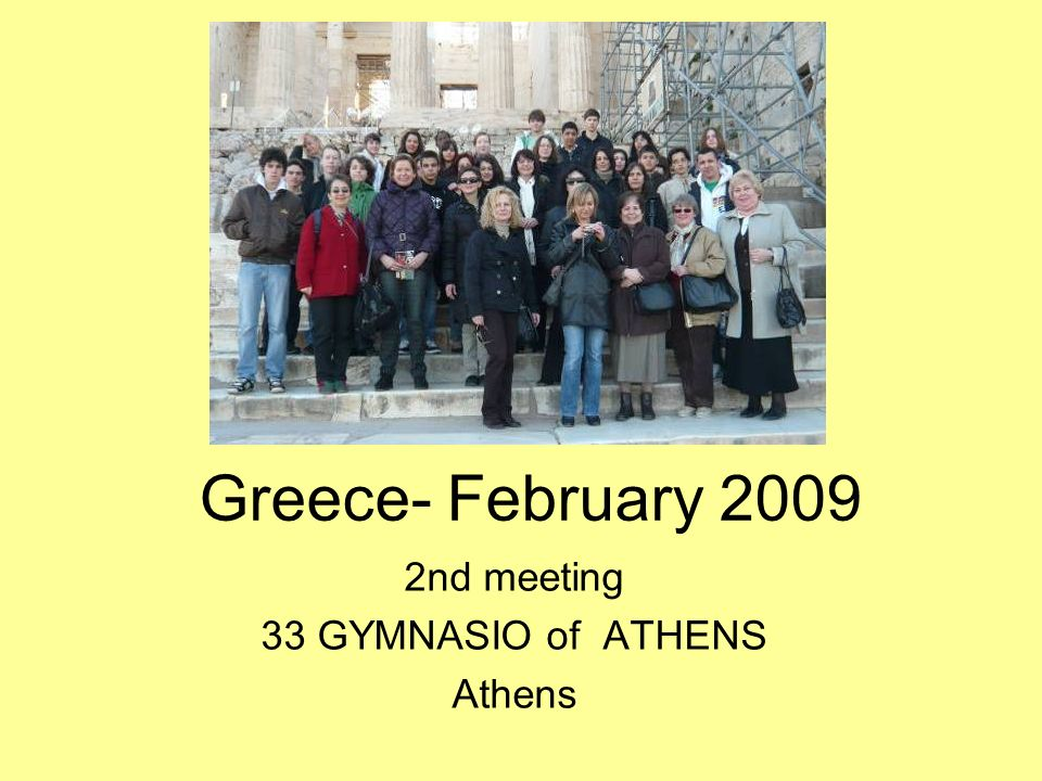 Greece- February 2009 2nd meeting 33 GYMNASIO of ATHENS Athens