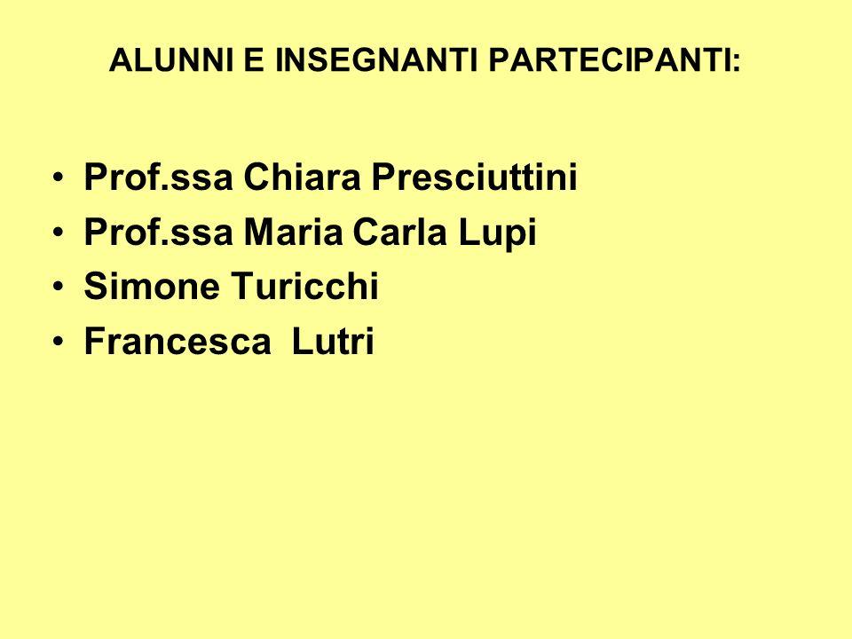 ALUNNI E INSEGNANTI PARTECIPANTI: Prof.ssa Chiara Presciuttini Prof.ssa Maria Carla Lupi Simone Turicchi Francesca Lutri
