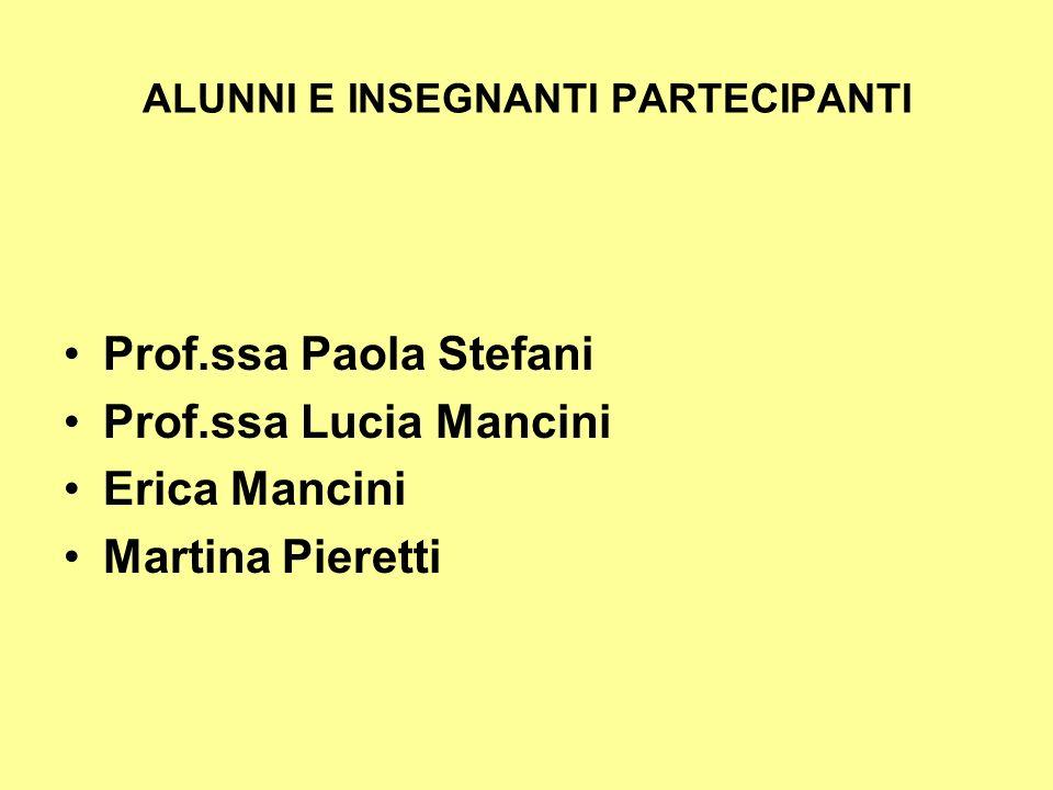 ALUNNI E INSEGNANTI PARTECIPANTI Prof.ssa Paola Stefani Prof.ssa Lucia Mancini Erica Mancini Martina Pieretti