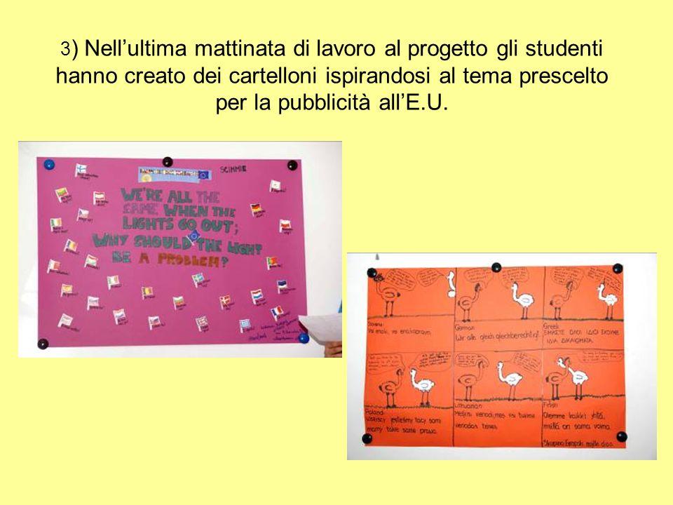3 ) Nellultima mattinata di lavoro al progetto gli studenti hanno creato dei cartelloni ispirandosi al tema prescelto per la pubblicità allE.U.