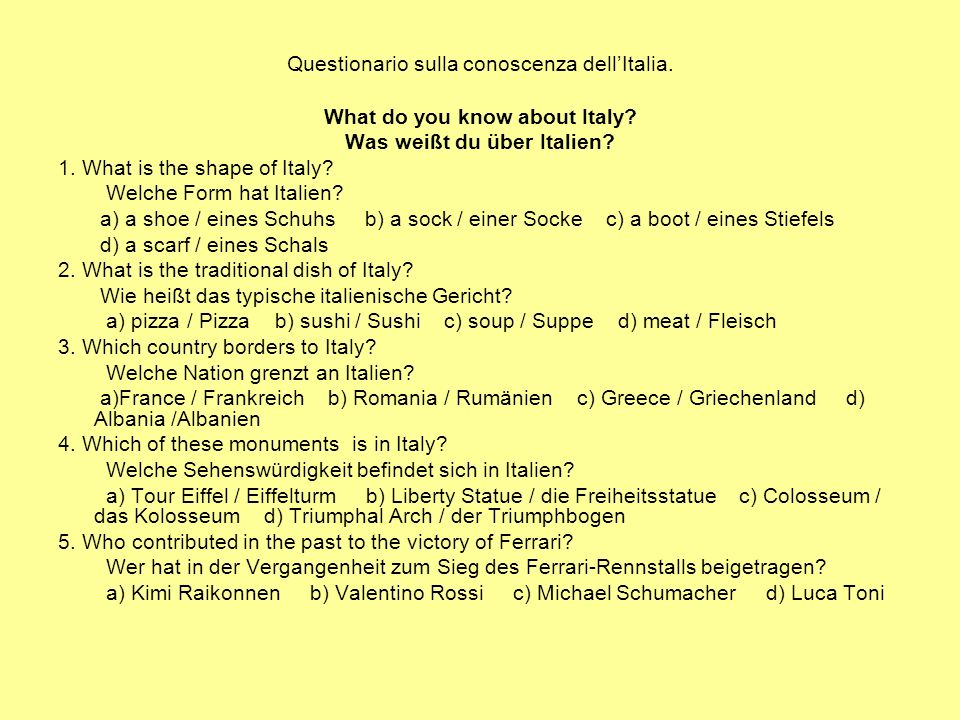 Questionario sulla conoscenza dellItalia. What do you know about Italy? Was weißt du über Italien? 1. What is the shape of Italy? Welche Form hat Ital