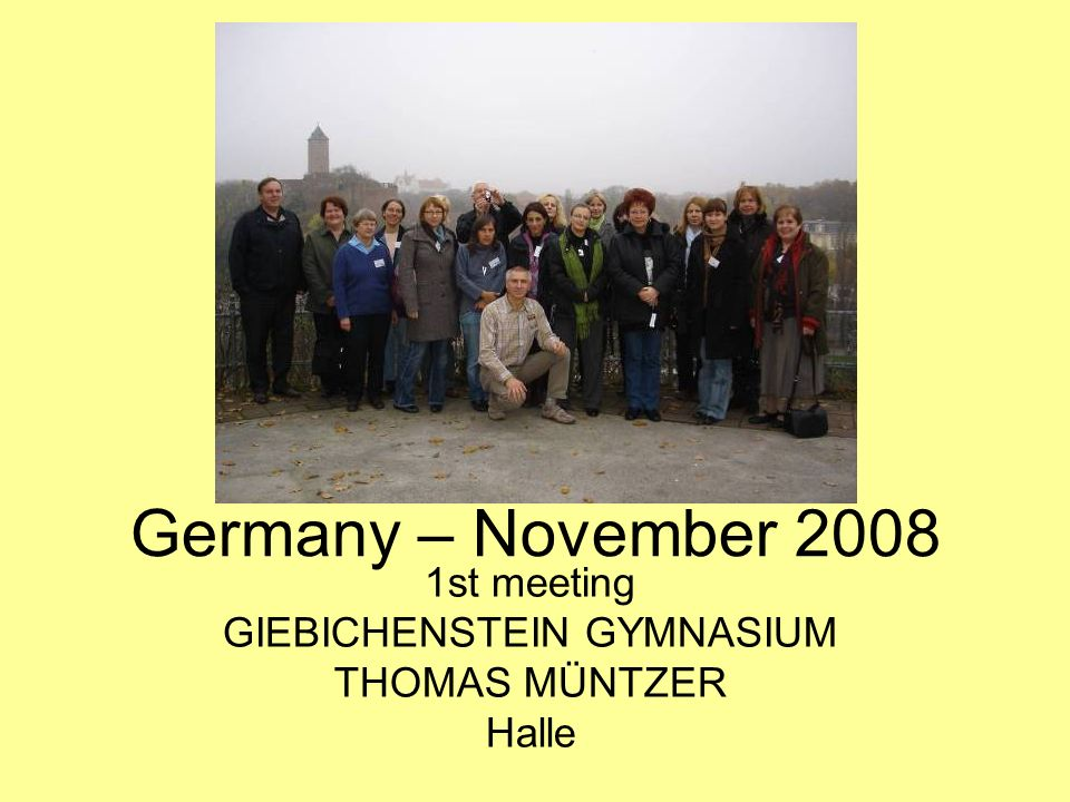 1st meeting GIEBICHENSTEIN GYMNASIUM THOMAS MÜNTZER Halle Germany – November 2008