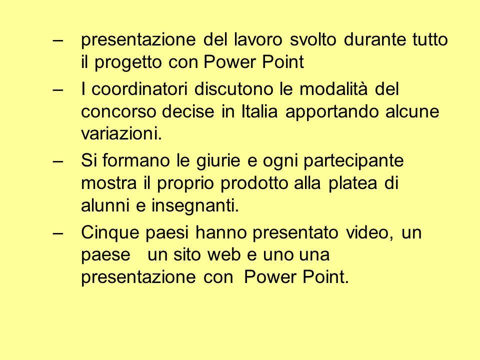 –presentazione del lavoro svolto durante tutto il progetto con Power Point –I coordinatori discutono le modalità del concorso decise in Italia apportando alcune variazioni.
