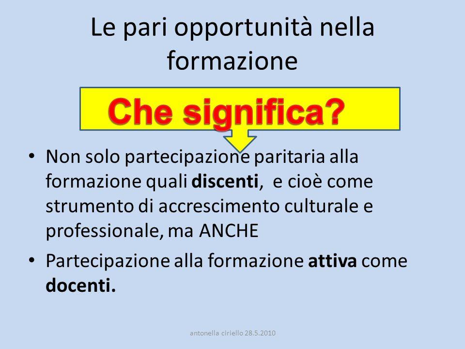 Le pari opportunità nella formazione Non solo partecipazione paritaria alla formazione quali discenti, e cioè come strumento di accrescimento cultural