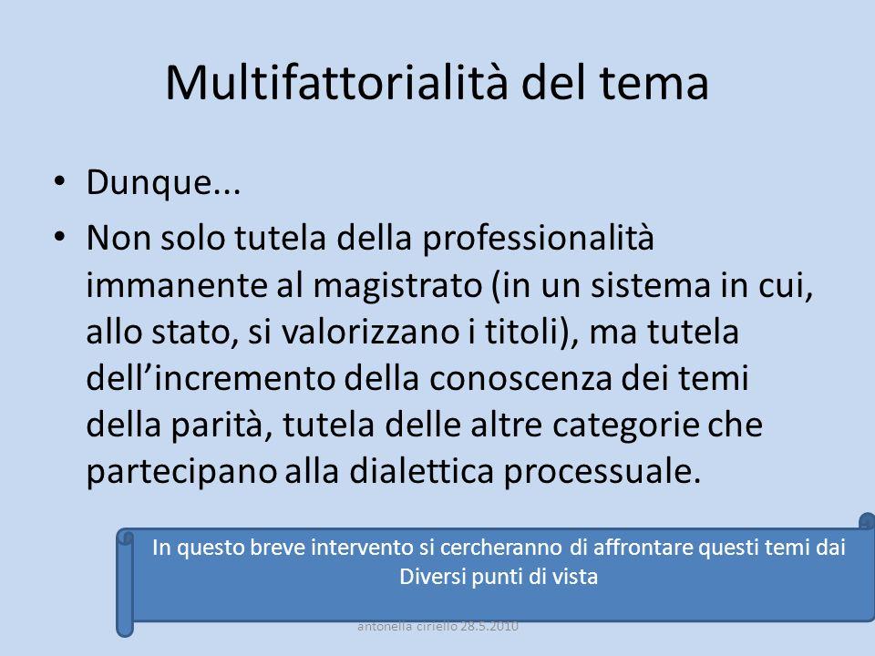 Multifattorialità del tema Dunque... Non solo tutela della professionalità immanente al magistrato (in un sistema in cui, allo stato, si valorizzano i