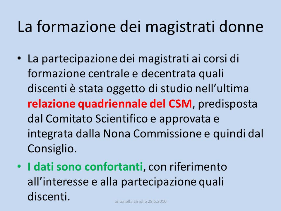 La formazione dei magistrati donne La partecipazione dei magistrati ai corsi di formazione centrale e decentrata quali discenti è stata oggetto di stu
