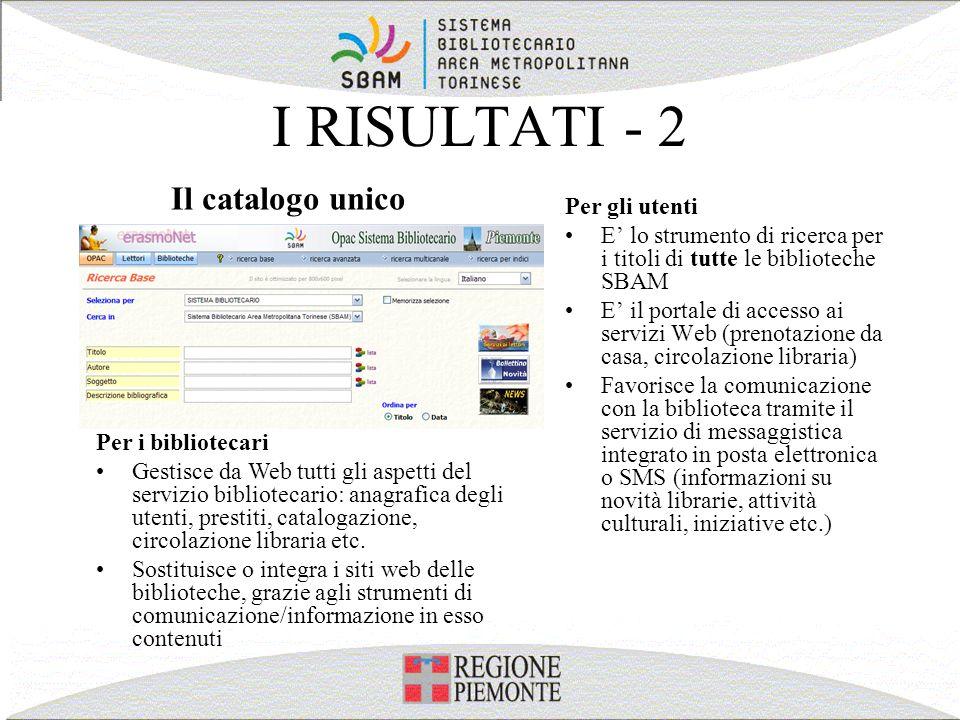 I RISULTATI - 2 Per gli utenti E lo strumento di ricerca per i titoli di tutte le biblioteche SBAM E il portale di accesso ai servizi Web (prenotazion