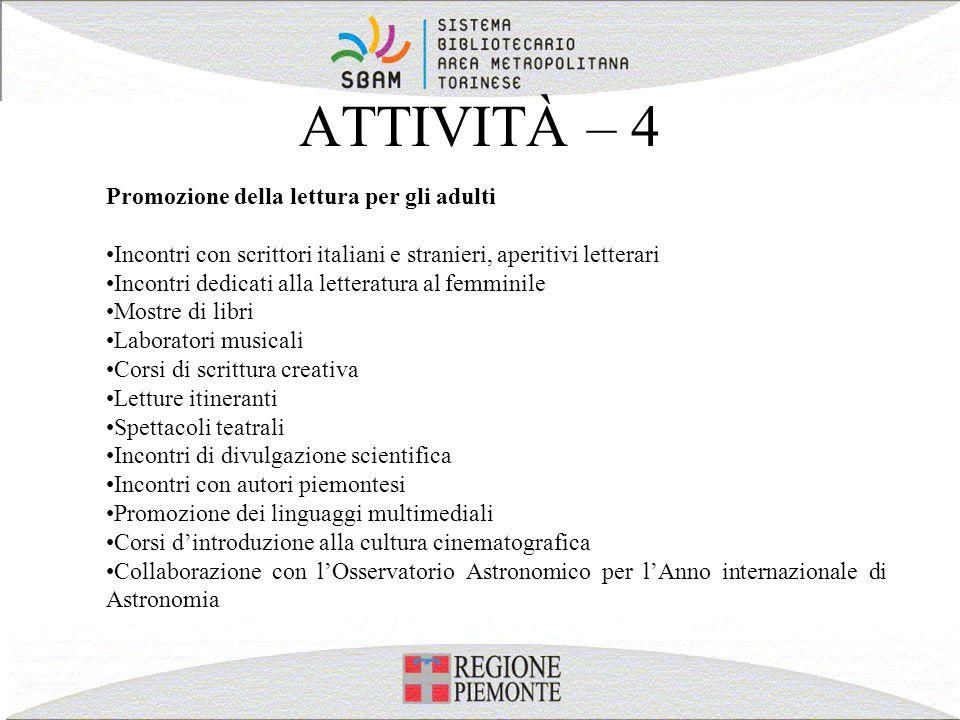ATTIVITÀ – 4 Promozione della lettura per gli adulti Incontri con scrittori italiani e stranieri, aperitivi letterari Incontri dedicati alla letteratu