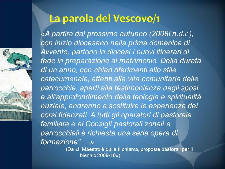 La parola del Vescovo/1 «A partire dal prossimo autunno (2008! n.d.r.), con inizio diocesano nella prima domenica di Avvento, partono in diocesi i nuo