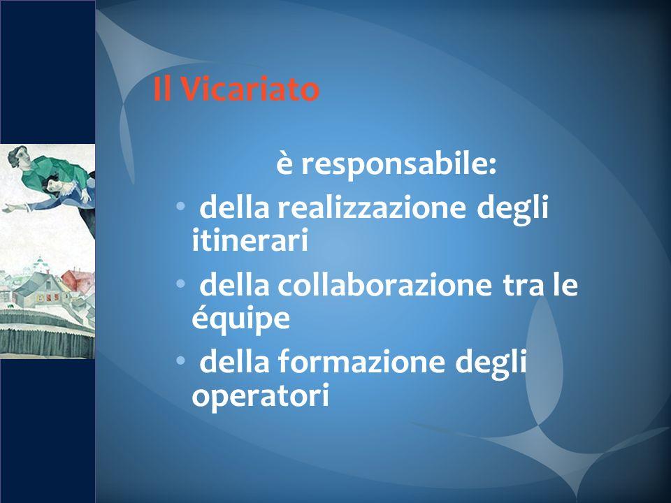 Il Vicariato è responsabile: della realizzazione degli itinerari della collaborazione tra le équipe della formazione degli operatori