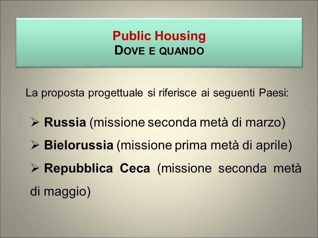 Public Housing D OVE E QUANDO Public Housing D OVE E QUANDO Russia (missione seconda metà di marzo) Bielorussia (missione prima metà di aprile) Repubblica Ceca (missione seconda metà di maggio) La proposta progettuale si riferisce ai seguenti Paesi: