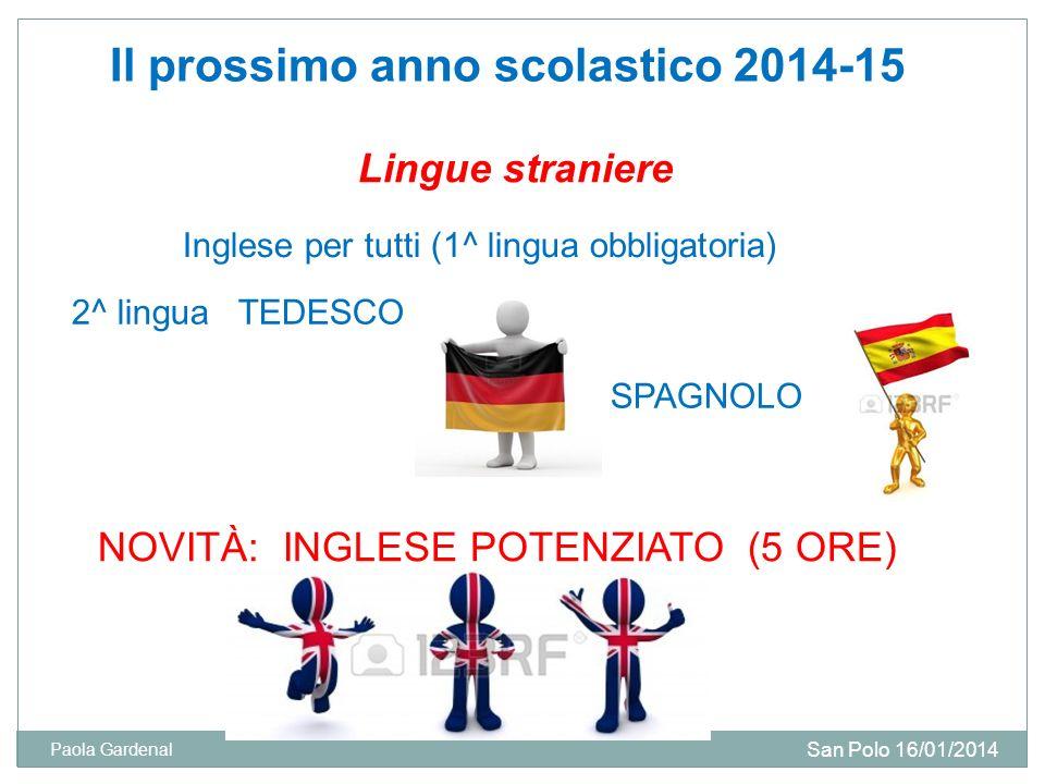 Il prossimo anno scolastico 2014-15 Lingue straniere Inglese per tutti (1^ lingua obbligatoria) 2^ lingua TEDESCO SPAGNOLO NOVITÀ: INGLESE POTENZIATO