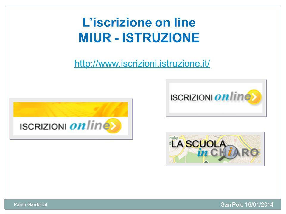 Liscrizione on line MIUR - ISTRUZIONE http://www.iscrizioni.istruzione.it/ San Polo 16/01/2014 Paola Gardenal