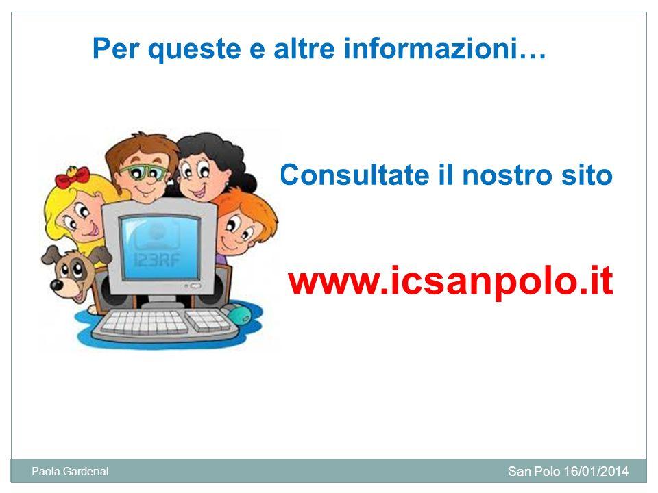 Per queste e altre informazioni… Consultate il nostro sito www.icsanpolo.it San Polo 16/01/2014 Paola Gardenal