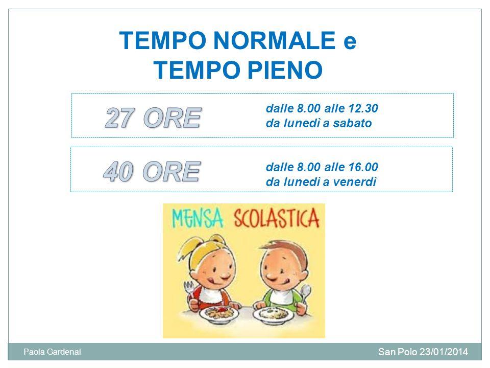 TEMPO NORMALE e TEMPO PIENO dalle 8.00 alle 12.30 da lunedì a sabato San Polo 23/01/2014 Paola Gardenal dalle 8.00 alle 16.00 da lunedì a venerdì