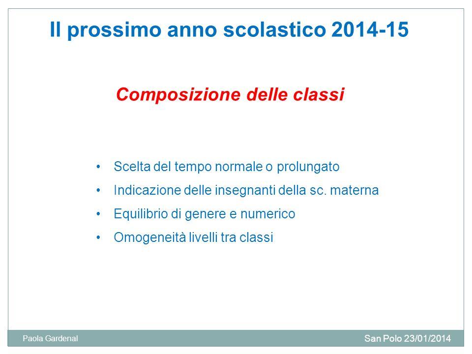 Il prossimo anno scolastico 2014-15 Composizione delle classi Scelta del tempo normale o prolungato Indicazione delle insegnanti della sc.