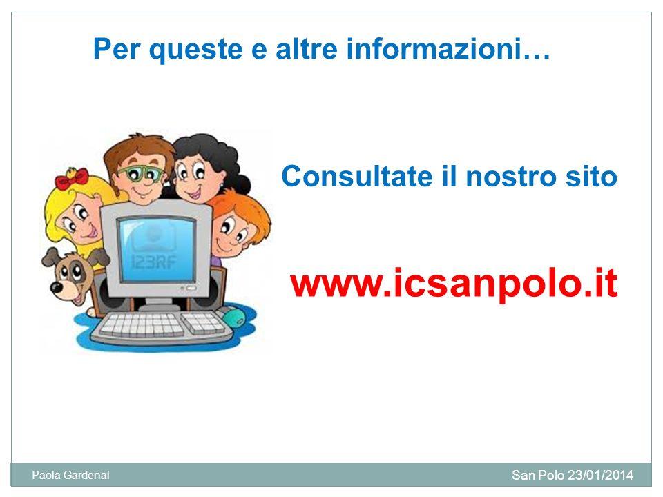Per queste e altre informazioni… Consultate il nostro sito www.icsanpolo.it San Polo 23/01/2014 Paola Gardenal