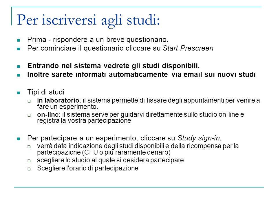 Per iscriversi agli studi: Prima - rispondere a un breve questionario. Per cominciare il questionario cliccare su Start Prescreen Entrando nel sistema