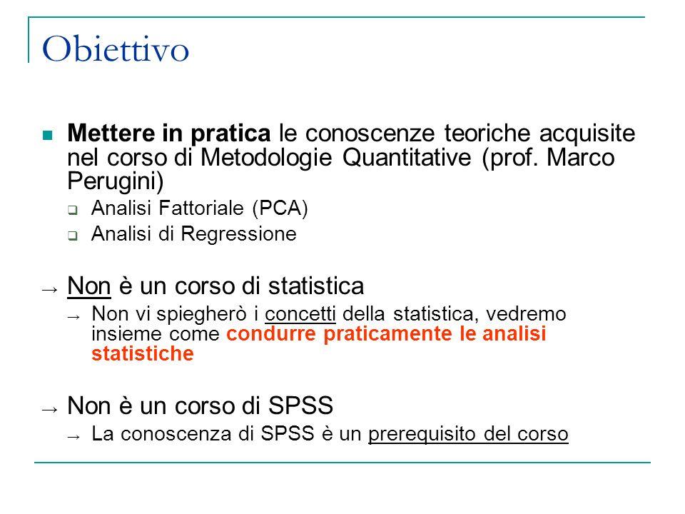 Mettere in pratica le conoscenze teoriche acquisite nel corso di Metodologie Quantitative (prof. Marco Perugini) Analisi Fattoriale (PCA) Analisi di R