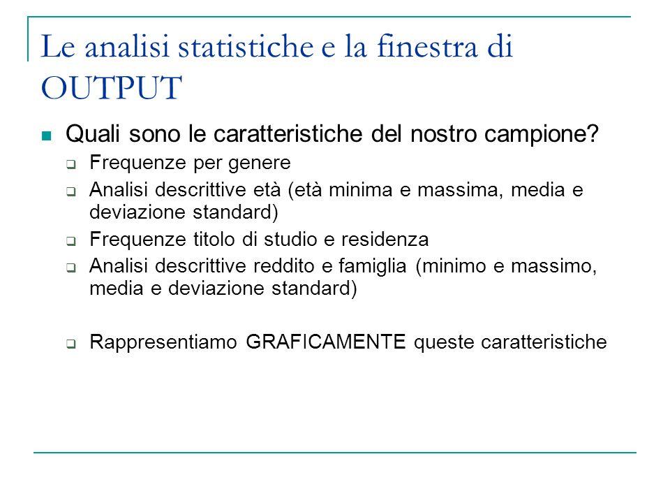 Le analisi statistiche e la finestra di OUTPUT Quali sono le caratteristiche del nostro campione? Frequenze per genere Analisi descrittive età (età mi