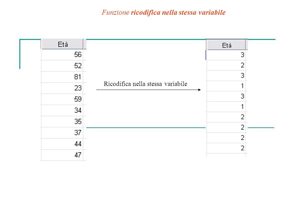 Ricodifica nella stessa variabile Funzione ricodifica nella stessa variabile