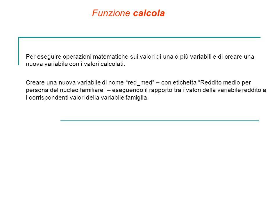 Funzione calcola Per eseguire operazioni matematiche sui valori di una o più variabili e di creare una nuova variabile con i valori calcolati. Creare