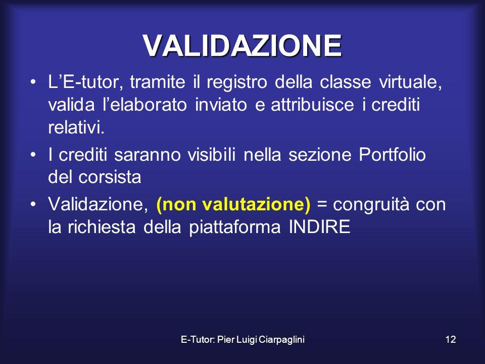 E-Tutor: Pier Luigi Ciarpaglini12 VALIDAZIONE LE-tutor, tramite il registro della classe virtuale, valida lelaborato inviato e attribuisce i crediti r