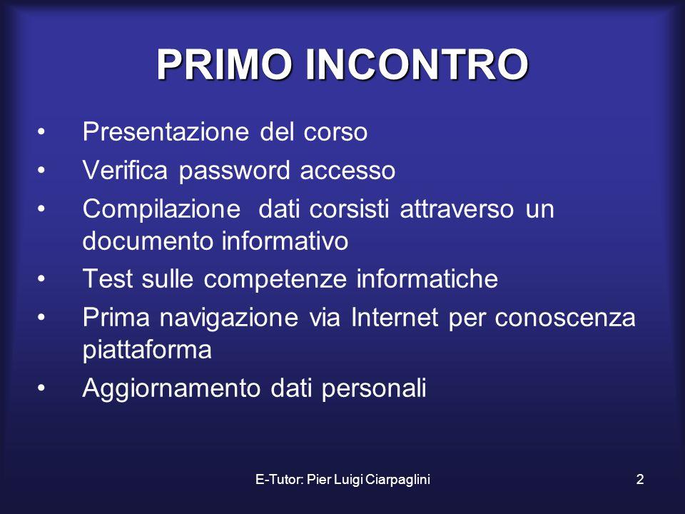 E-Tutor: Pier Luigi Ciarpaglini2 PRIMO INCONTRO Presentazione del corso Verifica password accesso Compilazione dati corsisti attraverso un documento i