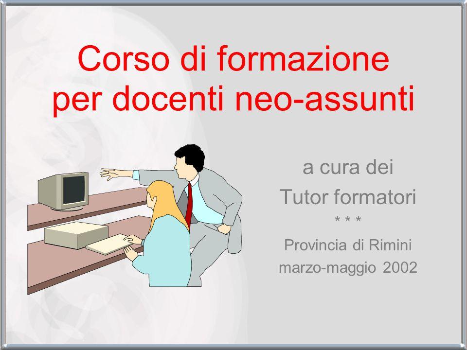 Corso di formazione per docenti neo-assunti a cura dei Tutor formatori * * * Provincia di Rimini marzo-maggio 2002