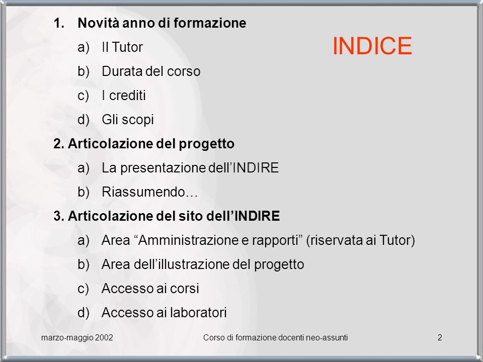 Corso di formazione docenti neo-assunti2 1.Novità anno di formazione a)Il Tutor b)Durata del corso c)I crediti d)Gli scopi 2.
