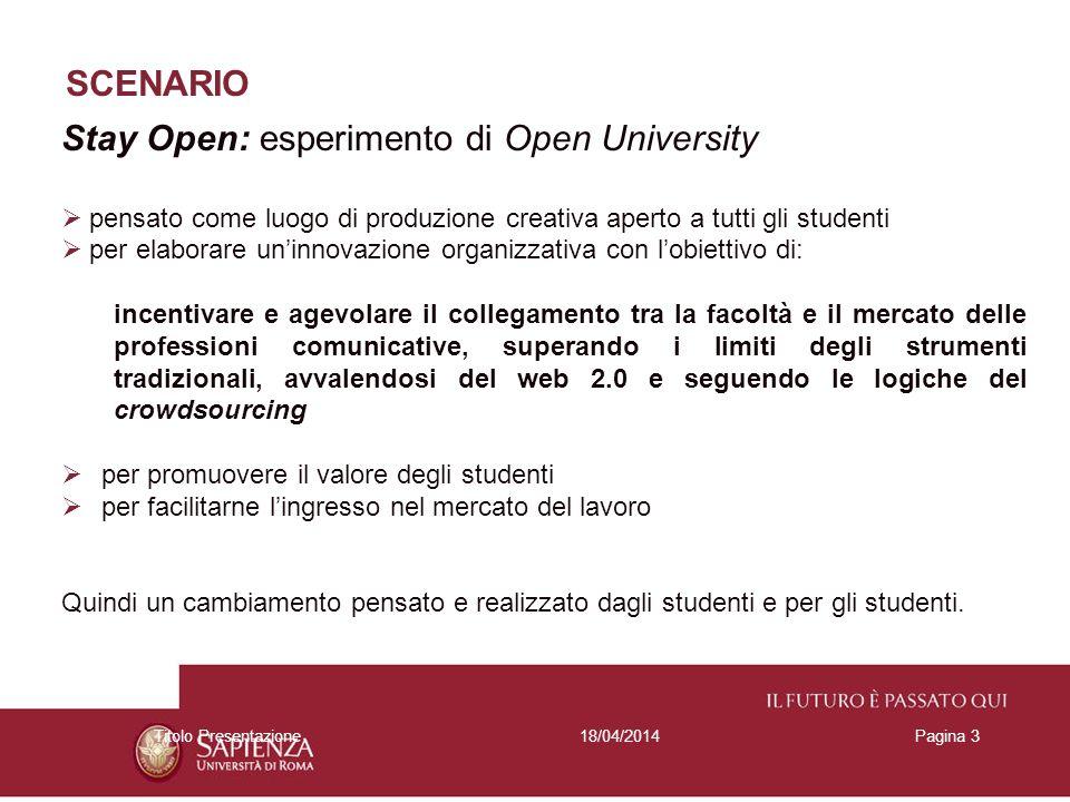 SCENARIO 18/04/2014Titolo PresentazionePagina 3 Stay Open: esperimento di Open University pensato come luogo di produzione creativa aperto a tutti gli