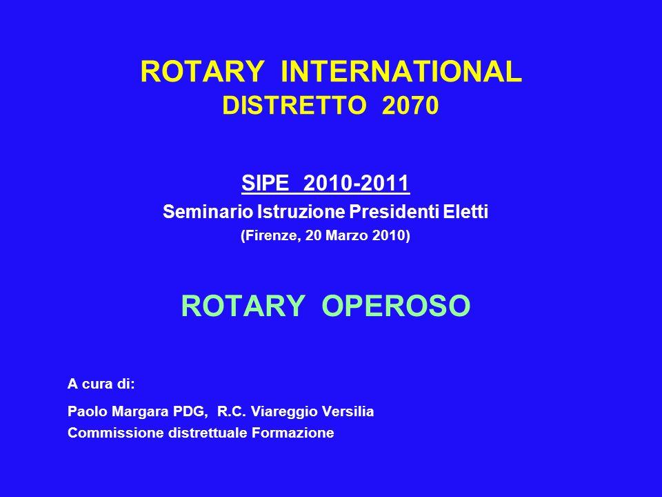 ROTARY INTERNATIONAL DISTRETTO 2070 SIPE 2010-2011 Seminario Istruzione Presidenti Eletti (Firenze, 20 Marzo 2010) ROTARY OPEROSO A cura di: Paolo Margara PDG, R.C.