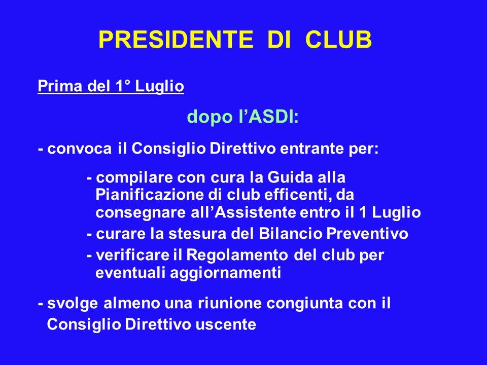 PRESIDENTE DI CLUB Prima del 1° Luglio dopo lASDI: - convoca il Consiglio Direttivo entrante per: - compilare con cura la Guida alla Pianificazione di