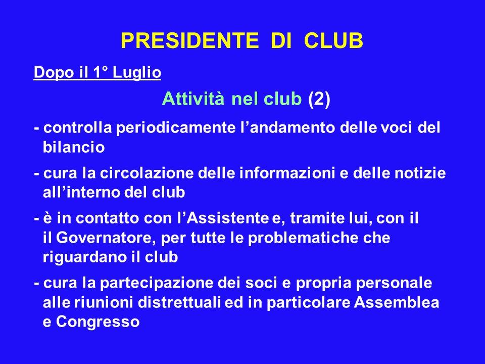 PRESIDENTE DI CLUB Dopo il 1° Luglio Attività nel club (2) - controlla periodicamente landamento delle voci del bilancio - cura la circolazione delle
