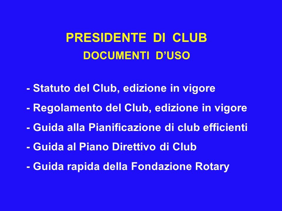PRESIDENTE DI CLUB DOCUMENTI DUSO - Statuto del Club, edizione in vigore - Regolamento del Club, edizione in vigore - Guida alla Pianificazione di club efficienti - Guida al Piano Direttivo di Club - Guida rapida della Fondazione Rotary