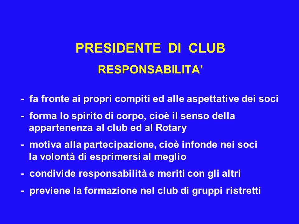 PRESIDENTE DI CLUB RESPONSABILITA - fa fronte ai propri compiti ed alle aspettative dei soci - forma lo spirito di corpo, cioè il senso della apparten
