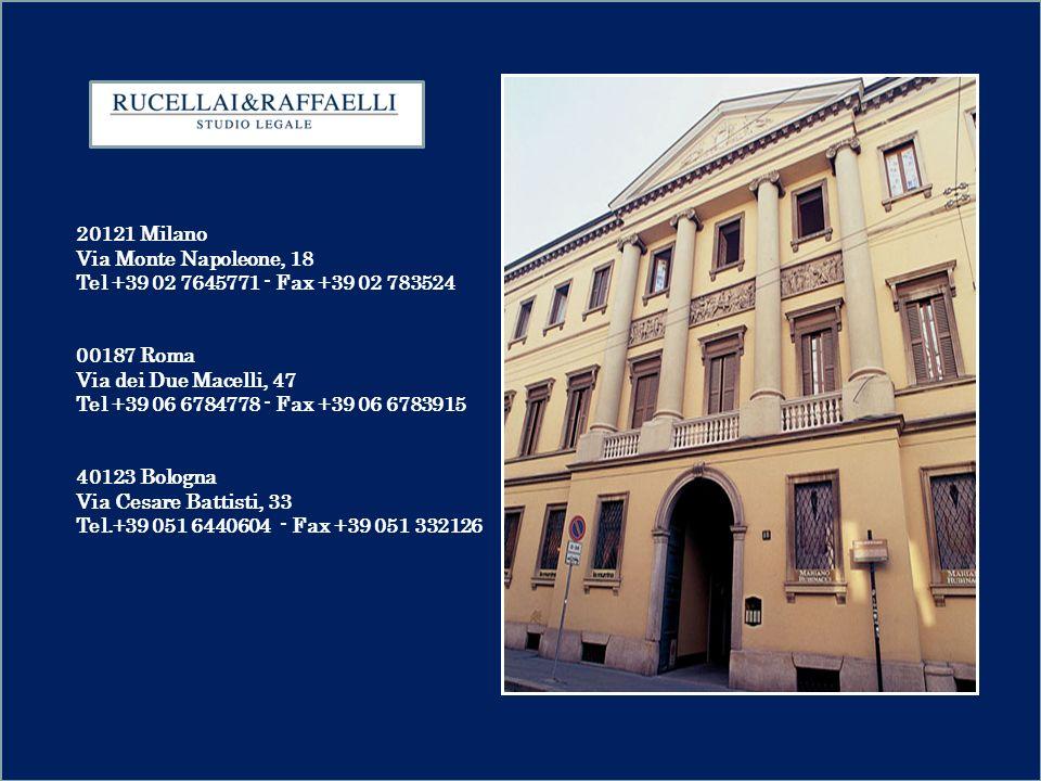 RUCELLAI & RAFFAELLI MILANO ROMA BOLOGNA Studio Legale 1 20121 Milano Via Monte Napoleone, 18 Tel +39 02 7645771 - Fax +39 02 783524 00187 Roma Via de
