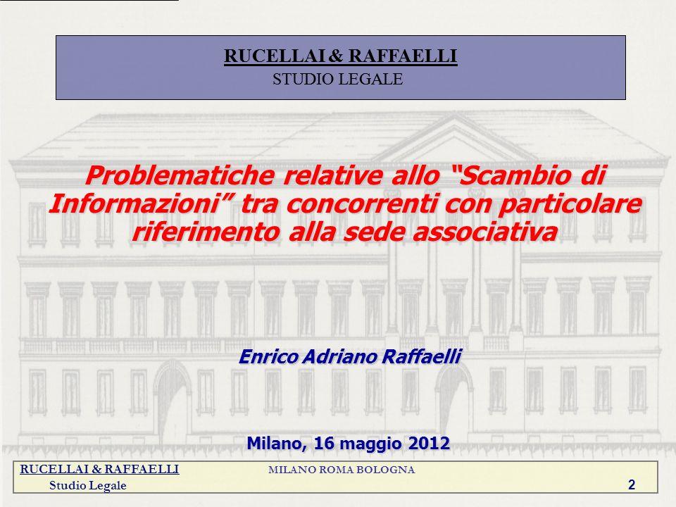RUCELLAI & RAFFAELLI MILANO ROMA BOLOGNA Studio Legale 2 Problematiche relative allo Scambio di Informazioni tra concorrenti con particolare riferimen