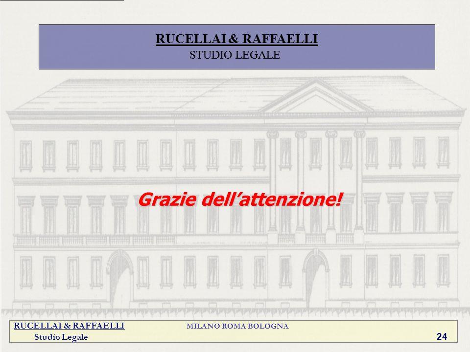 RUCELLAI & RAFFAELLI MILANO ROMA BOLOGNA Studio Legale 24 Grazie dellattenzione! RUCELLAI & RAFFAELLI STUDIO LEGALE