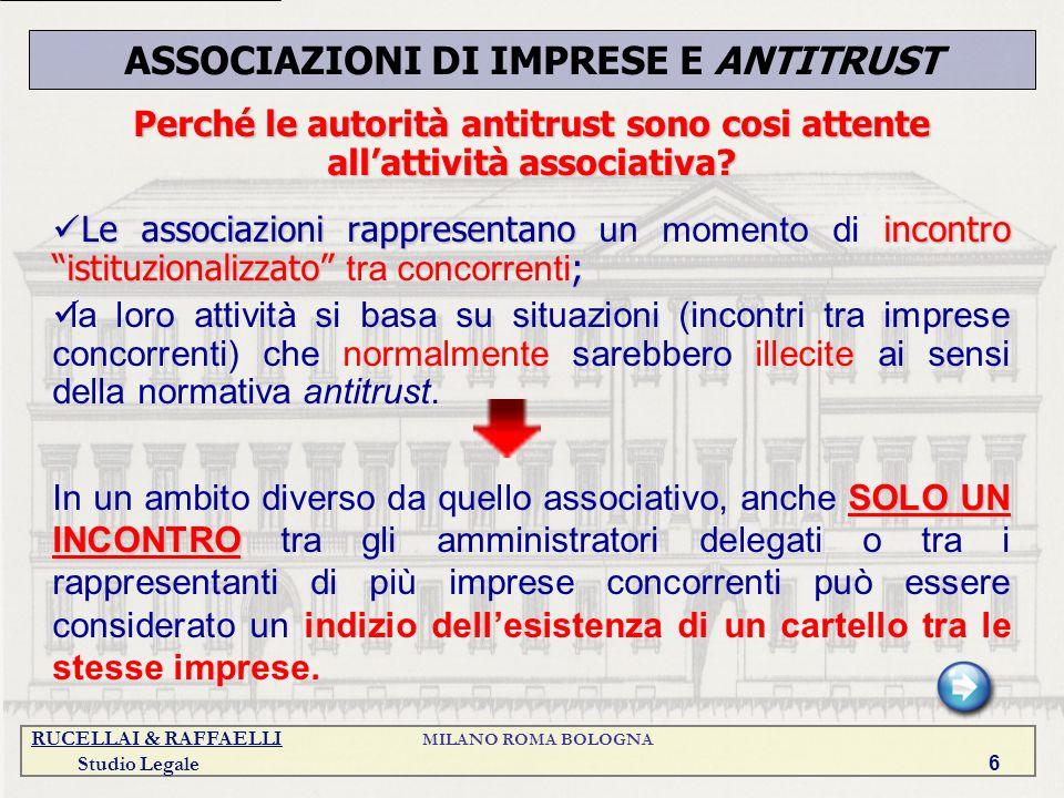 RUCELLAI & RAFFAELLI MILANO ROMA BOLOGNA Studio Legale 6 Perché le autorità antitrust sono cosi attente allattività associativa? Le associazioni rappr