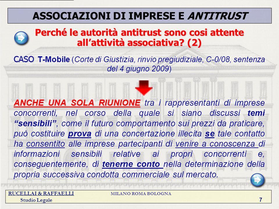 RUCELLAI & RAFFAELLI MILANO ROMA BOLOGNA Studio Legale 7 Perché le autorità antitrust sono cosi attente allattività associativa? (2) CASO CASO T-Mobil