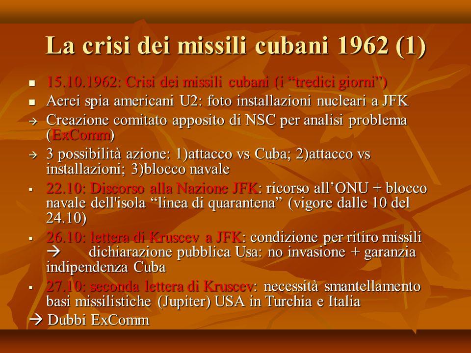 La crisi dei missili cubani 1962 (1) 15.10.1962: Crisi dei missili cubani (i tredici giorni) 15.10.1962: Crisi dei missili cubani (i tredici giorni) A