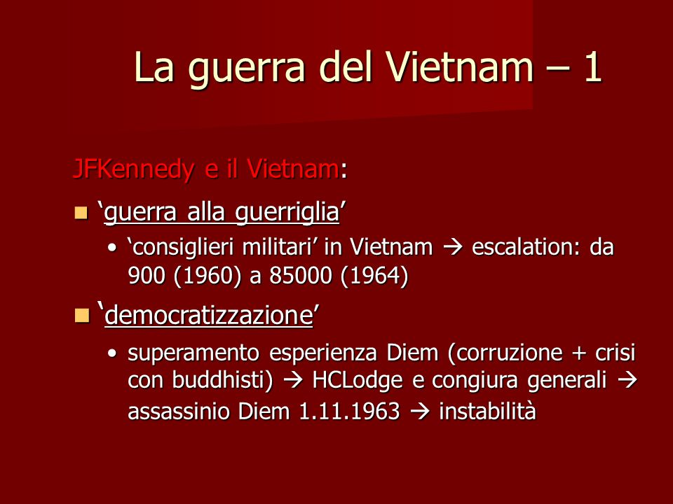 La guerra del Vietnam – 1 JFKennedy e il Vietnam: guerra alla guerrigliaguerra alla guerriglia consiglieri militari in Vietnam escalation: da 900 (196