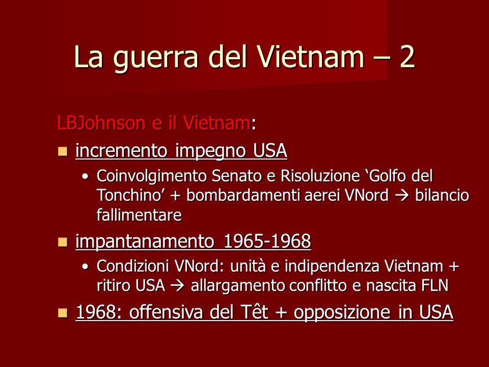La guerra del Vietnam – 2 LBJohnson e il Vietnam: incremento impegno USA incremento impegno USA Coinvolgimento Senato e Risoluzione Golfo del Tonchino