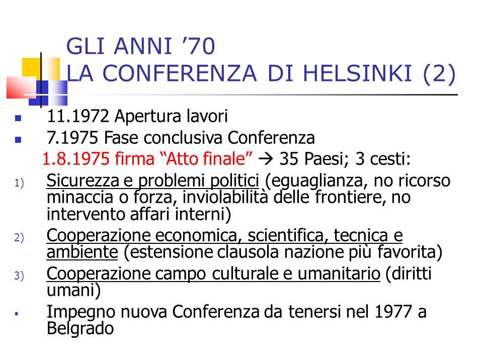 GLI ANNI 70 LA CONFERENZA DI HELSINKI (2) 11.1972 Apertura lavori 7.1975 Fase conclusiva Conferenza 1.8.1975 firma Atto finale 35 Paesi; 3 cesti: 1) S