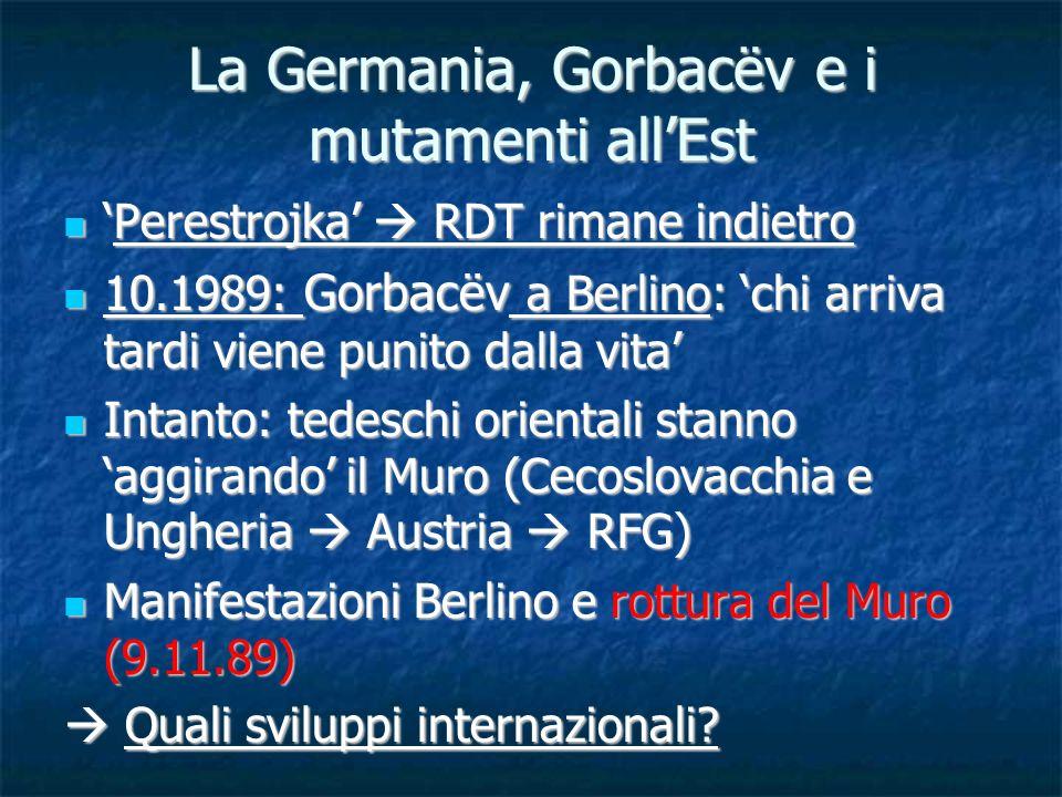 La Germania, Gorbacëv e i mutamenti allEst Perestrojka RDT rimane indietroPerestrojka RDT rimane indietro 10.1989: Gorbacëv a Berlino: chi arriva tard