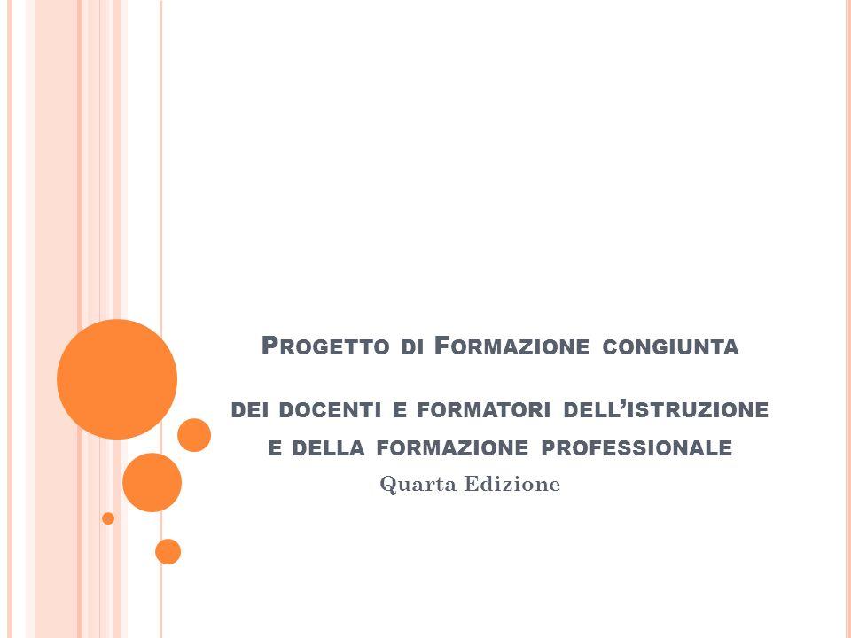 P ROGETTO DI F ORMAZIONE CONGIUNTA DEI DOCENTI E FORMATORI DELL ISTRUZIONE E DELLA FORMAZIONE PROFESSIONALE Quarta Edizione