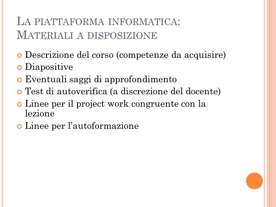 L A PIATTAFORMA INFORMATICA : M ATERIALI A DISPOSIZIONE Descrizione del corso (competenze da acquisire) Diapositive Eventuali saggi di approfondimento