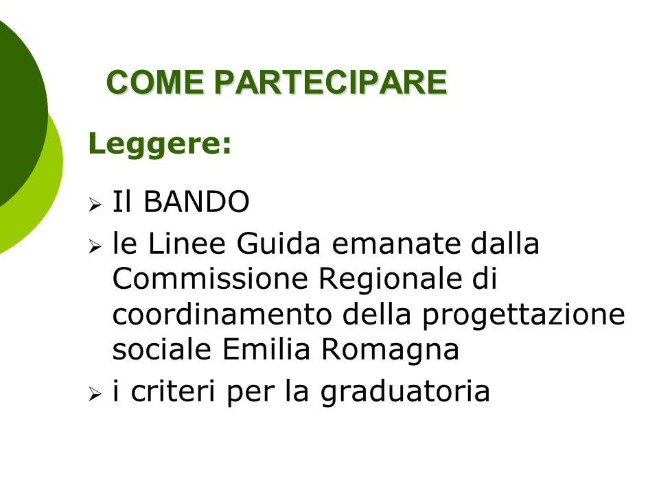 COME PARTECIPARE Leggere: Il BANDO le Linee Guida emanate dalla Commissione Regionale di coordinamento della progettazione sociale Emilia Romagna i cr