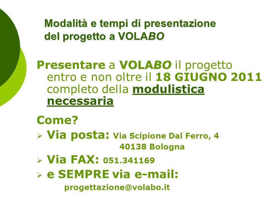 Modalità e tempi di presentazione del progetto a VOLABO VOLABO Presentare a VOLABO il progetto entro e non oltre il 18 GIUGNO 2011 completo della modu